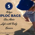 5 Ways Ziploc Bags Can Make Life with Baby Easier