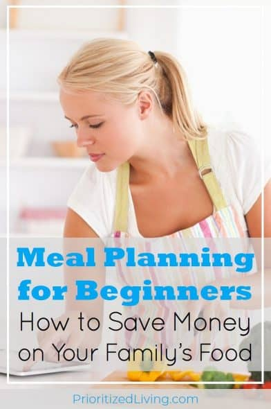 Want to save time and money but don't know HOW to meal plan? These simple steps will have you meal planning easily for your family in no time! | Meal Planning for Beginners: How to Save Money on Your Family's Food | Prioritized Living
