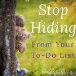 Stop Hiding from Your To-Do List
