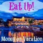 Eat Up!  Saving Money on Vacation Dining