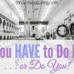 You HAVE to Do It . . . or Do You?