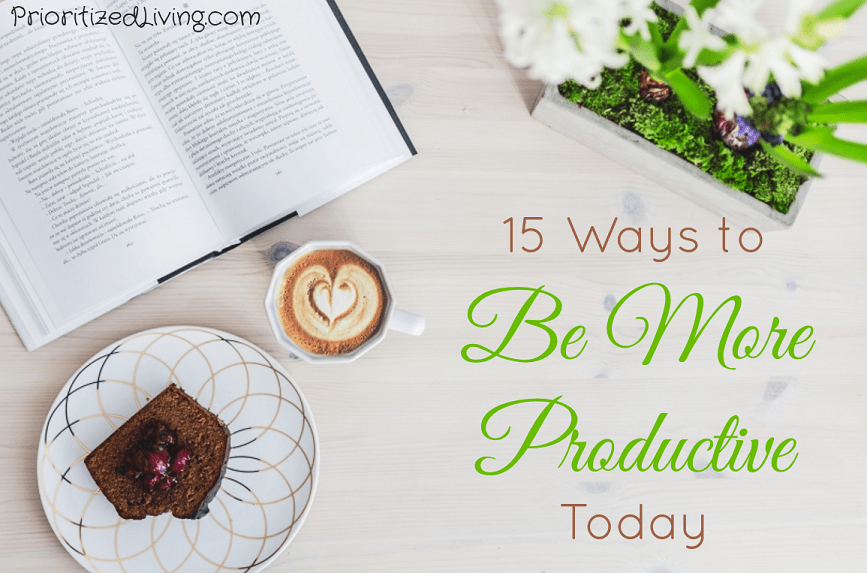15 Ways to Be More Productive Today