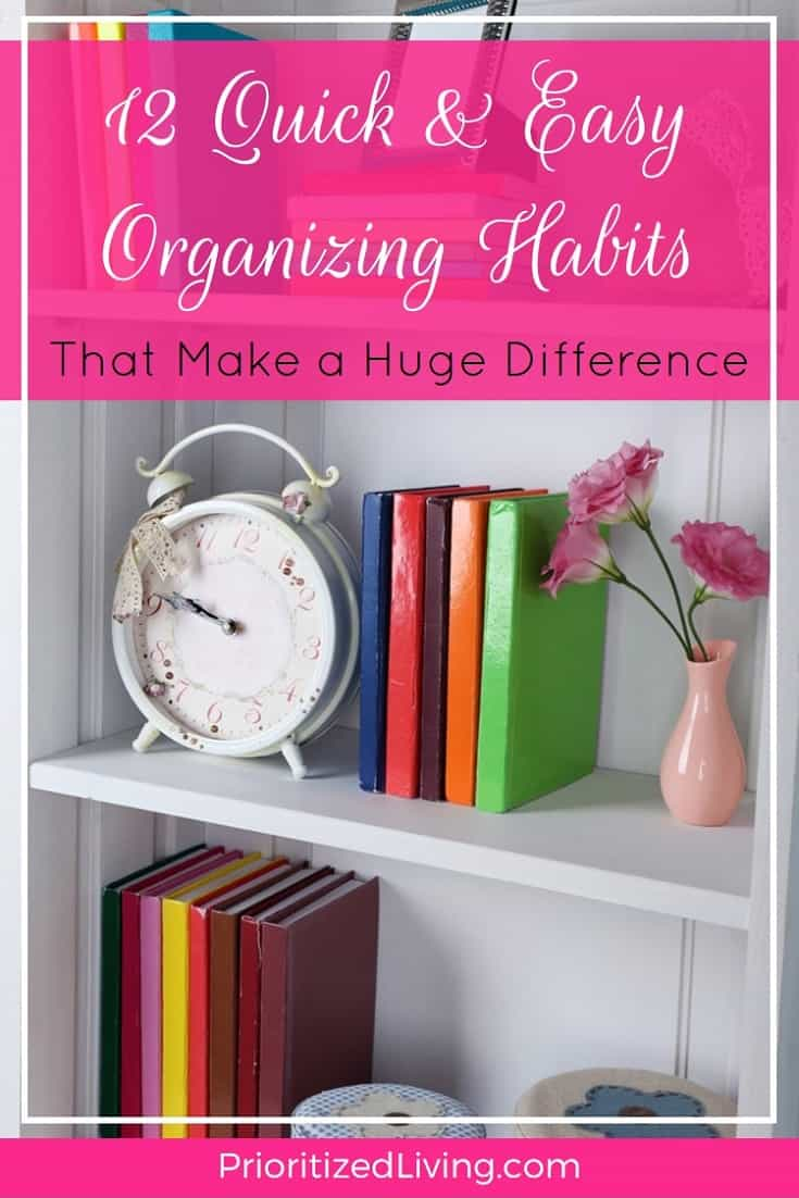 Here's a secret: Getting yourself way more organized than you are is easy and fast. And here are 12 ways you do it right now. | 12 Quick & Easy Organizing Habits That Make a Huge Difference | Prioritized Living