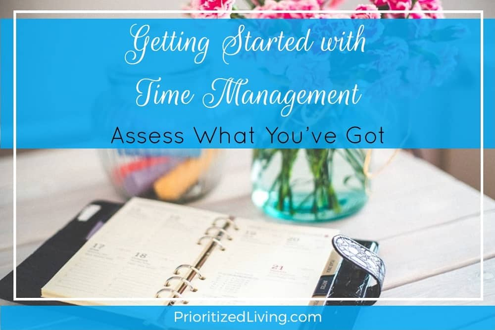 Getting Started with Time Management - Assess What Youve Got