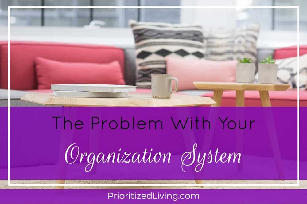 Get Organized: The Problem with Your Organization System
