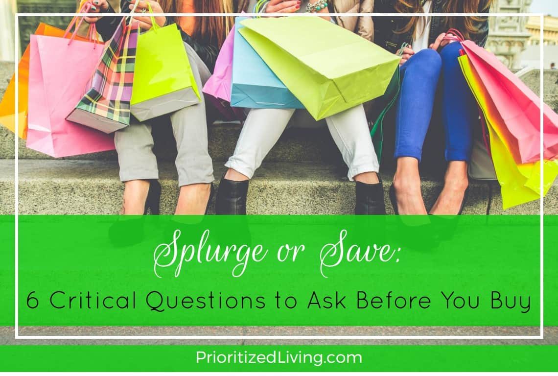 Splurge or Save - 6 Critical Questions to Ask Before You Buy