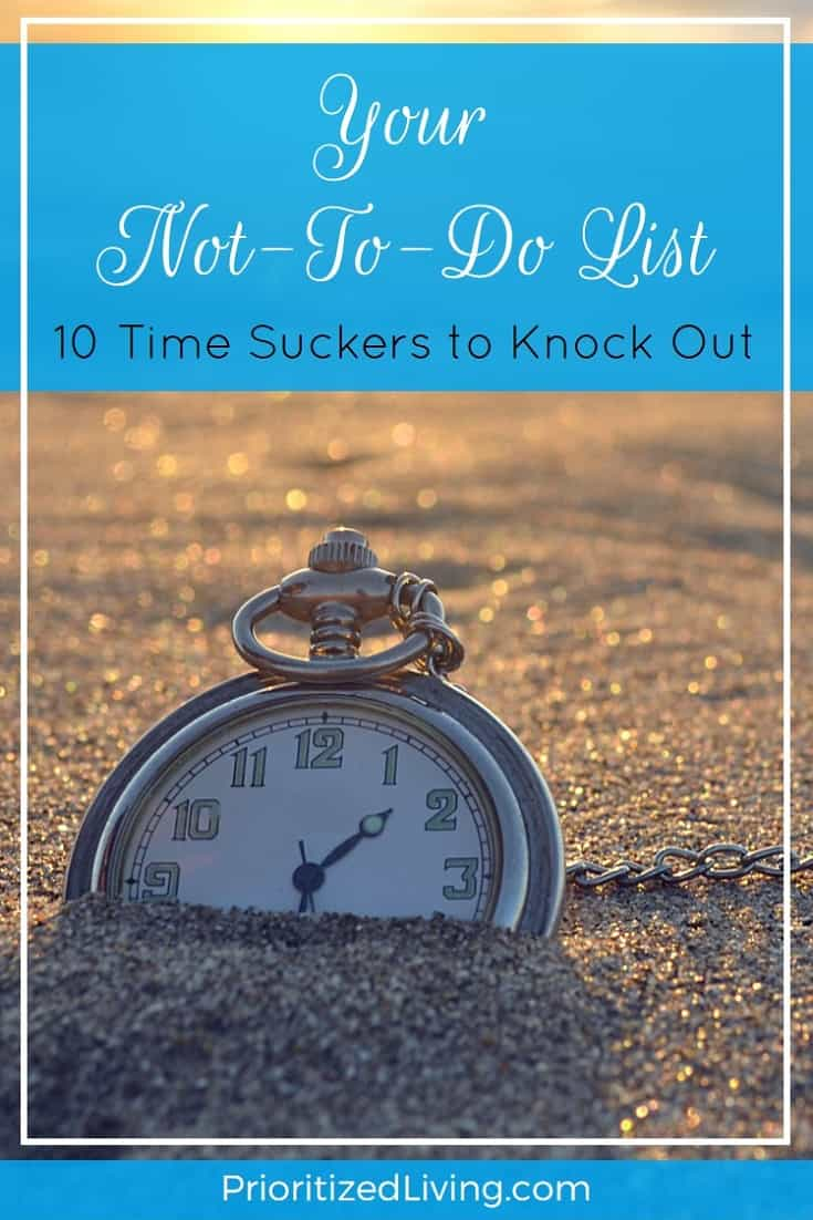 Staying productive and keeping sane means occasionally taking inventory of how we're spending our time. And where we're wasting it. | Your Not-To-Do List: 10 Time-Suckers to Knock Out | Prioritized Living