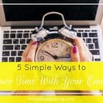 5 Simple Ways to Save Time With Your E-Mail