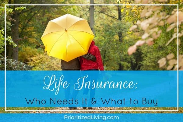 Life Insurance: Who Needs It & What to Buy