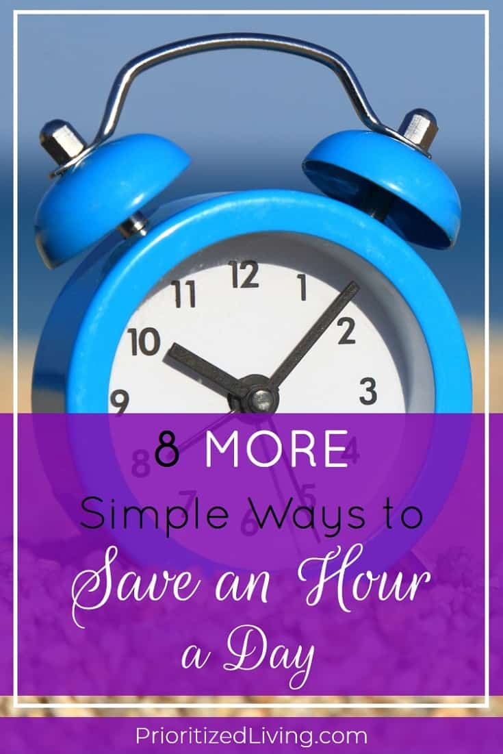 Looking for more super-simple ways to save time easily? If you want to streamline your life -- to spend less time on the must-do's and more time on the stuff that enriches you -- then I've got you covered. | 8 More Simple Ways to Save an Hour a Day | Prioritized Living