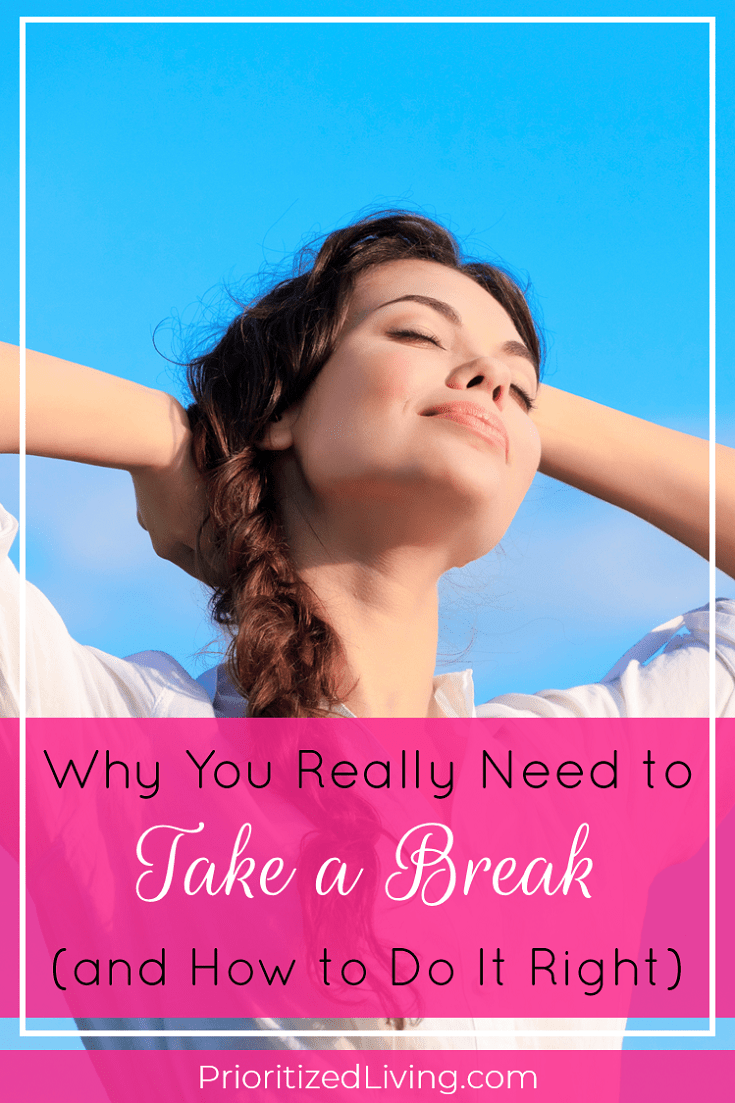 Racked with guilt over the idea of a vacation or even a short break each day? Here are the steps for accepting the necessity of breaks and maximizing yours! | Why You Really Need to Take a Break (and How to Do It Right) | Prioritized Living