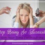 Stop Being So Accessible & Reclaim Your Time (Without the Guilt)