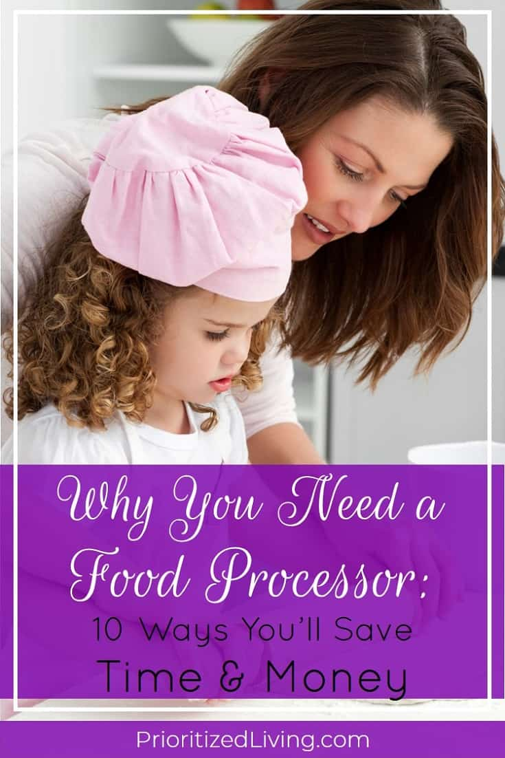 Want to save time AND save money on your food preparation? Here are 10 compelling ways you can use your food processor to make mealtime a breeze. | Why You Need a Food Processor: 10 Ways You'll Save Time & Money | Prioritized Living
