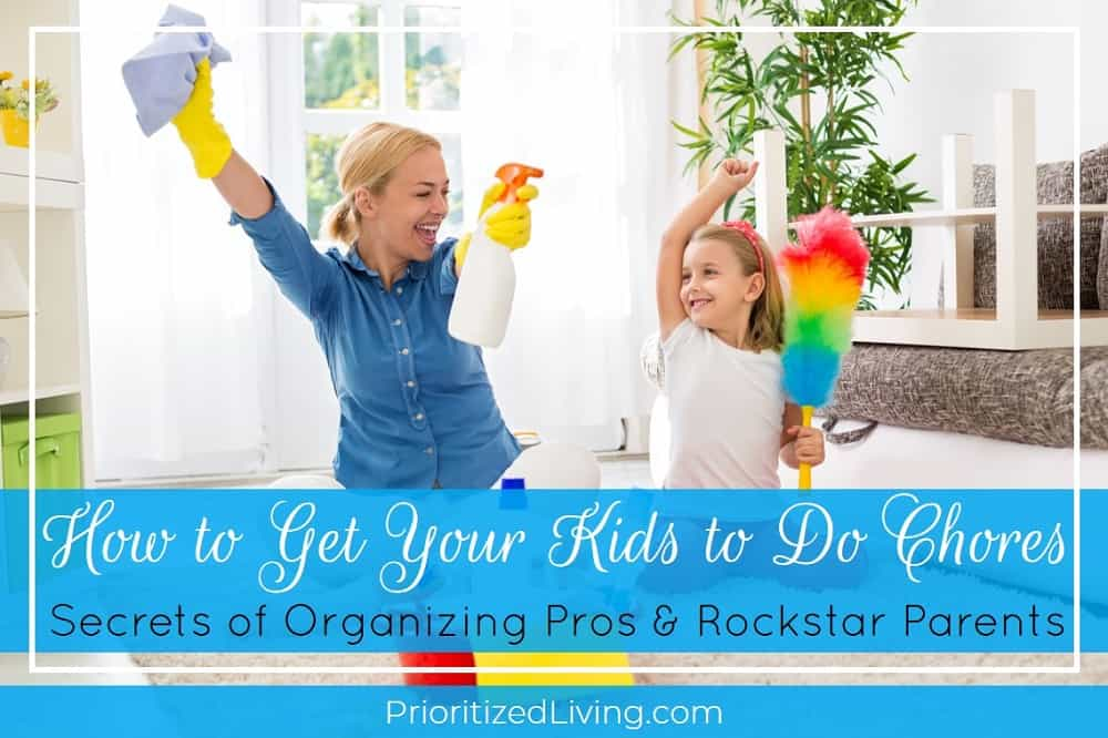 How to Get Your Kids to Do Chores: Secrets of Organizing Pros & Rockstar Parents