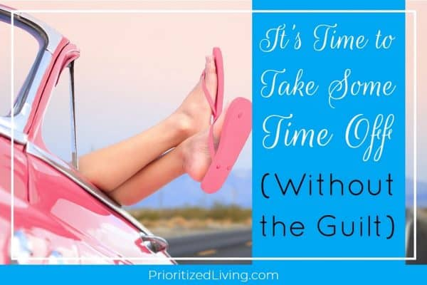 It's Time to Take Some Time Off Without the Guilt