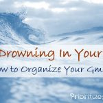 Stop Drowning In Your Inbox:  How to Organize Your Gmail