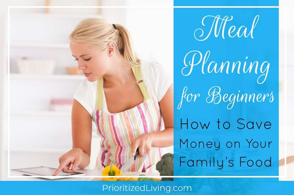 Meal Planning for Beginners - How to Save Money on Your Family's Food