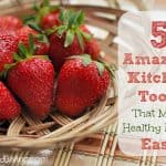 5 Amazing Kitchen Tools That Make Healthy Eating Easy