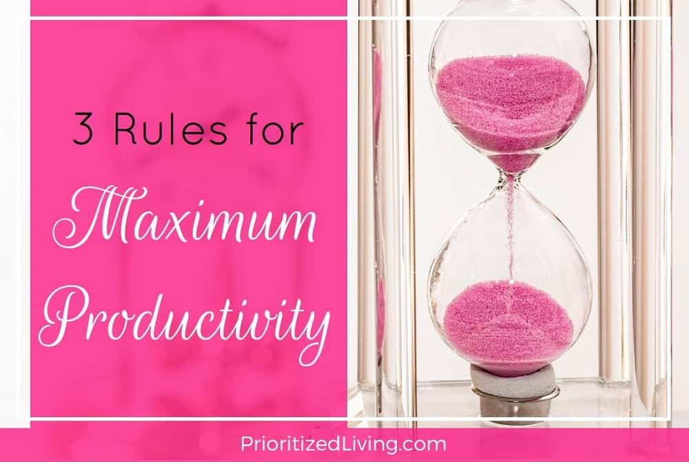 3 Rules for Maximum Productivity