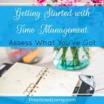 Getting Started with Time Management:  Assess What You've Got