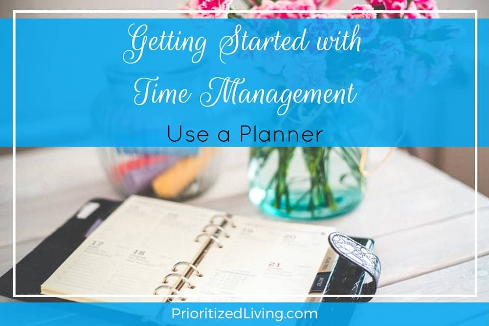Getting Started with Time Management - Use a Planner