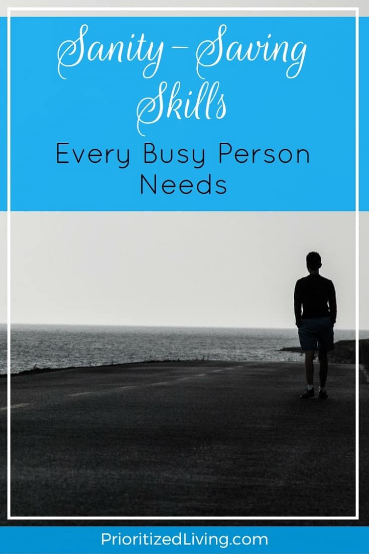It's time to fight back the mayhem and carve out some downtime for yourself with an arsenal of easy-to-learn skills that you can start using today. | Sanity-Saving Skills Every Busy Person Needs | Prioritized Living