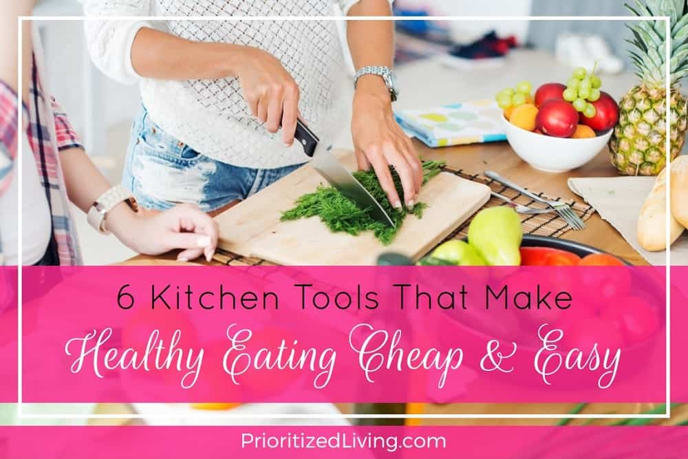 6 Kitchen Tools That Make Healthy Eating Cheap and Easy
