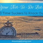 Your Not-To-Do List: 10 Time-Suckers to Knock Out
