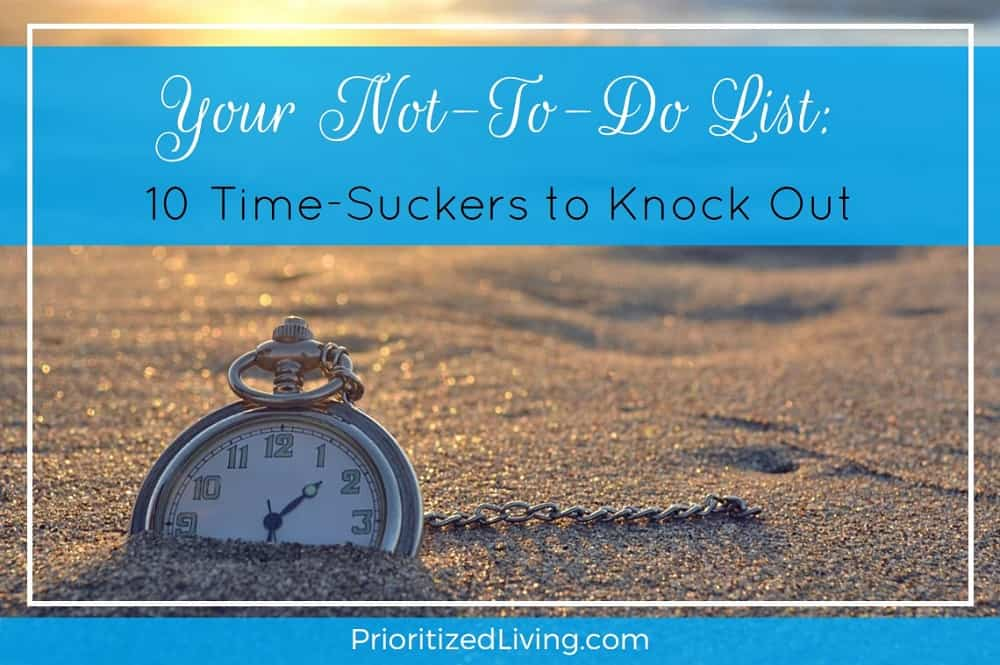 Your Not-To-Do List - 10 Time-Suckers to Knock Out
