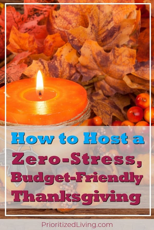 Hosting Thanksgiving can be stressful and expensive, but it doesn't have to be! Here's how to make this year's turkey feast a relaxing, thrifty celebration! | The Ultimate Guide to Hosting a Stress-Free, Budget-Friendly Thanksgiving | Prioritized Living