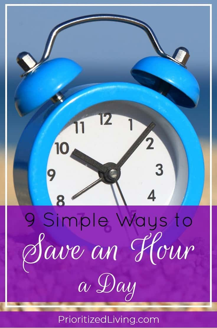 What would it mean to you if you could have an extra hour every day? Here are 9 sure-fire ways to save youtons of time . . . and hopefully save your sanity! | 9 Simple Ways to Save an Hour a Day | Prioritized Living