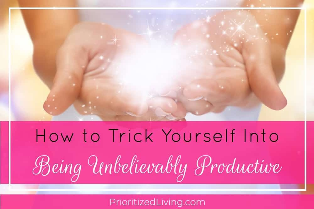 How to Trick Yourself Into Being Unbelievably Productive