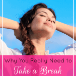 Why You Really Need to Take a Break and How to Do It Right | Prioritized Living