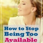 How to Stop Being Too Accessible (Without the Guilt)