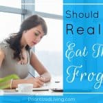Should You Really Eat That Frog?