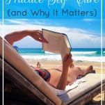 How to Practice Self-Care and Why It Matters | Prioritized Living