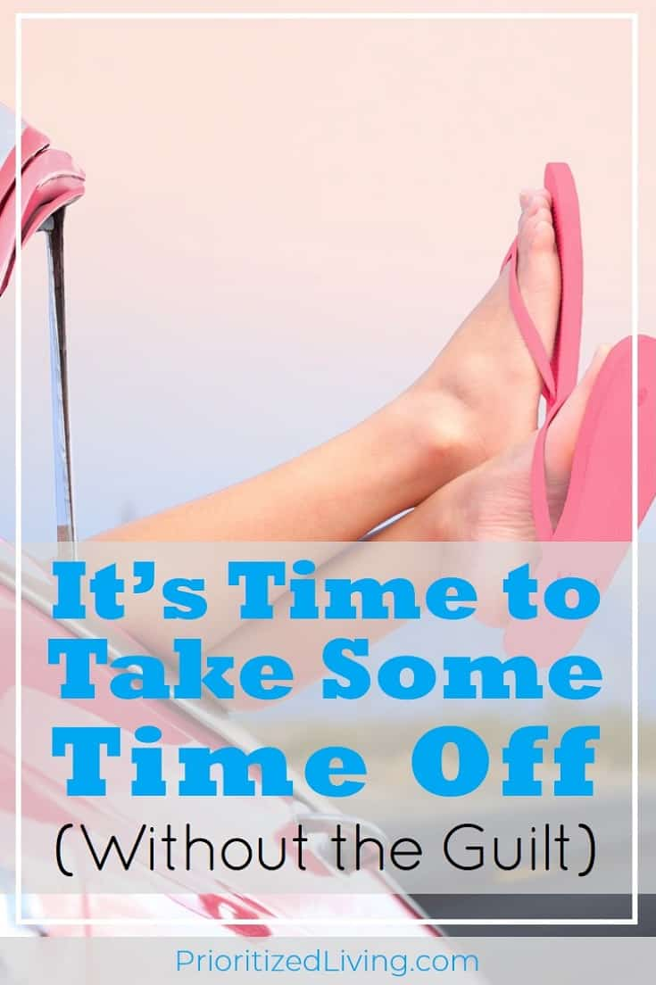 Vacation days unused? When you don't take time off, it costs you more than you realize. Here's why it's time for you to take a break without the guilt! | It's Time to Take Some Time Off Without the Guilt | Prioritized Living