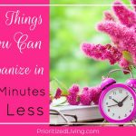33 Things You Can Organize in 10 Minutes or Less