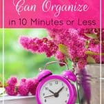 Who has all day to declutter? Set a timer! These quick organizing tips will get your space tidied up and organized in just 10 minutes. | 33 Things You Can Organize in 10 Minutes or Less | Prioritized Living