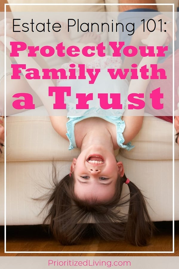 You want to protect your family -- when you're healthy, ill, or ultimately gone. A living revocable trust does exactly that. So what is a living revocable trust? How does a trust work? And is a trust right for you? | Estate Planning 101: Protect Your Family with a Trust | Prioritized Living