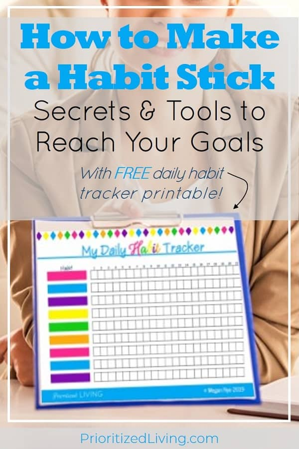 Want to create a habit? These tips, tricks, and (free!) tools will keep you motivated and help you succeed. End a bad habit or start a good one today! | How to Make a Habit Stick: Secrets & Tools to Reach Your Goals | Prioritized Living