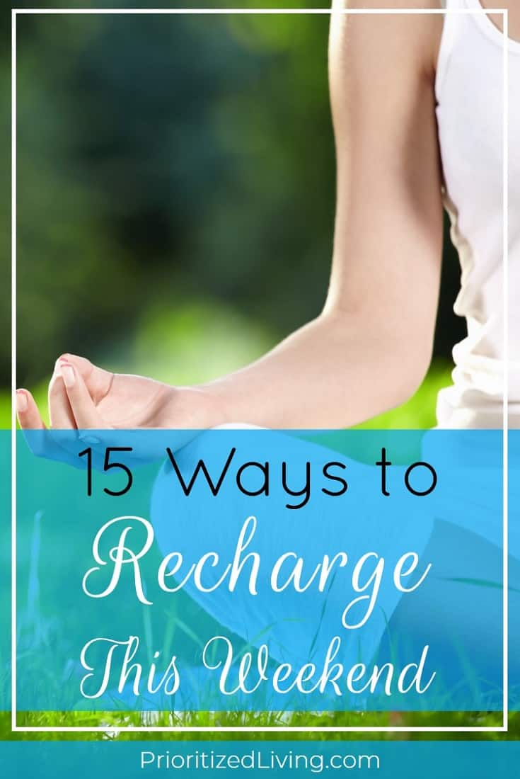 Need some ways to relax and recharge this weekend? Maximize the power of your weekend with these simple but powerful ideas for feeling truly refreshed! | 15 Ways to Recharge Your Batteries This Weekend | Prioritized Living