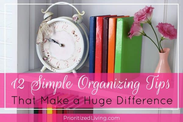 12 Simple Organizing Tips That Make a Huge Difference