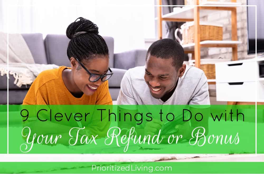 9 Clever Things to Do with a Tax Refund or Bonus